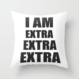 I am EXTRA EXTRA EXTRA Throw Pillow