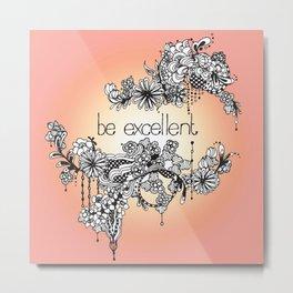 Be Excellent Pink Metal Print