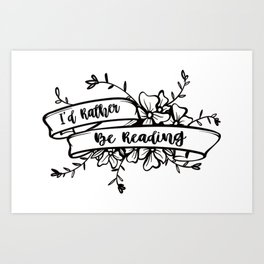 I'd rather be reading Art Print
