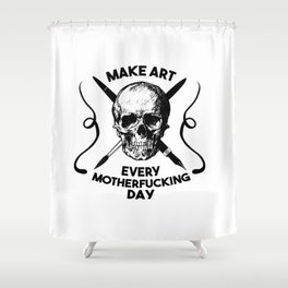 Make Art Every Motherfucking Day (black on white) Shower Curtain