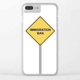 Warning Sign Immigration Ban Clear iPhone Case