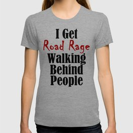 Road Rage Behind Stupid Slow People Funny Walking Problems T-shirt