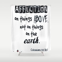 Set your affection on things above Colossians 3-2 kjv tshirt Shower Curtain