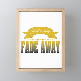 """""""Find A Way Fade Away"""" tee design. Simple and attractive tee perfect for gifts this holiday season. Framed Mini Art Print"""