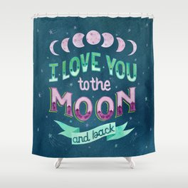 I Love You to the Moon and Back Shower Curtain