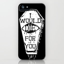 I Would Die For You iPhone Case