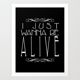 I Just Wanna Be Alive - Alt - Light on Dark Art Print