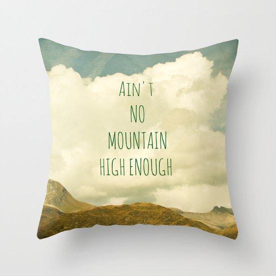 Ain't No Mountain High Enough Throw Pillow