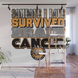 Someone I love survived brain cancer. Wall Mural