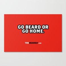 GO BEARD OR GO HOME. Canvas Print