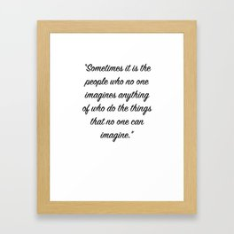 Sometimes it is the people who no one imagines anything of Framed Art Print