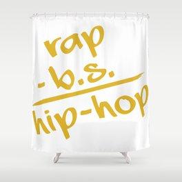rap - b.s. = hip-hop Shower Curtain