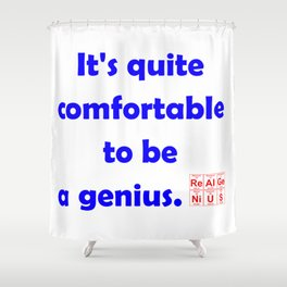 It's quite comfortable to be a genius Shower Curtain