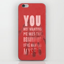 You Not Wanting Me was the Begging of Me Wanting Myself iPhone Skin