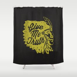 Give Me Truth Shower Curtain