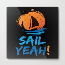 Sail Yeah Boat Ship Sailing Metal Print