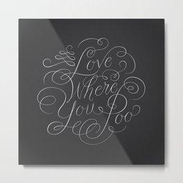 Love Where You Poo - Gray Metal Print