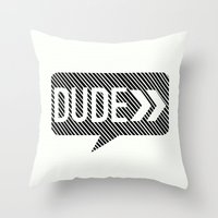 the dude Throw Pillows featuring Dude* by Mr and Mrs Quirynen