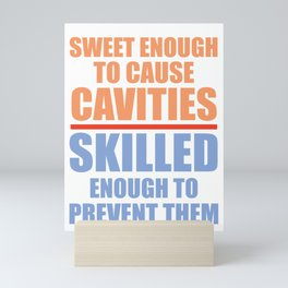 Dentist Sweet Enough to Cause Cavities, Skilled Enough to Prevent Them Mini Art Print