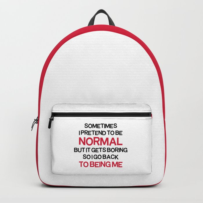 Pretend To Be Normal  Funny Quote Backpack