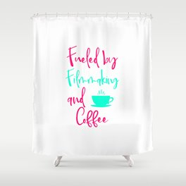 Fueled by Filmmaking and Coffee Filmmaker Production Quote Shower Curtain