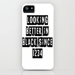 Looking Better In Black Since 1234 [Black] iPhone Case