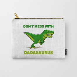 Don't Mess With Dadasaurus Dinosaur Best Dad Fathers Day Carry-All Pouch