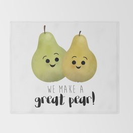 We Make A Great Pear! Throw Blanket