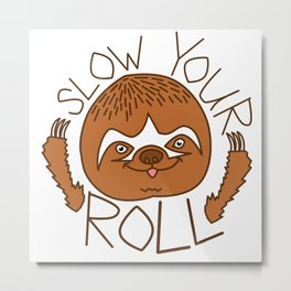 Slow Your Roll Metal Print
