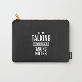 If I'm Talking You Should Be Taking Notes Carry-All Pouch