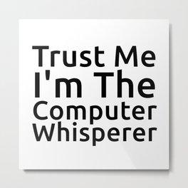 Trust Me I'm The Computer Whisperer Metal Print