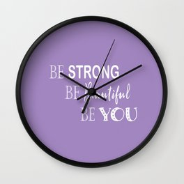 Be Strong, Be Beautiful, Be You - Purple and White Wall Clock