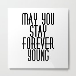 May You Stay Forever Young Metal Print