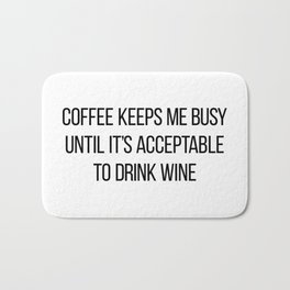 Coffee Keeps Me Busy Until It's Acceptable to Drink Wine Bath Mat