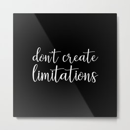 Don't Create Limitations Metal Print