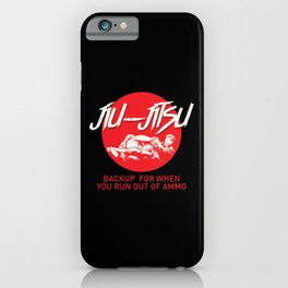 Backup For When You Run Out Of Ammo For Jiu Jitsu Fighter iPhone Case