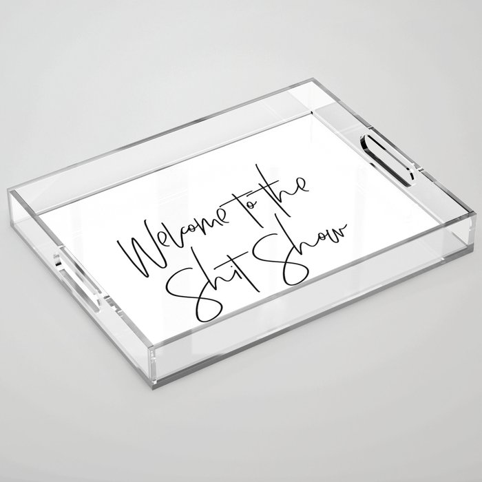 Welcome to the Shit Show Acrylic Tray