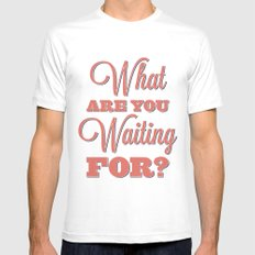 What are you waiting for? Mens Fitted Tee White MEDIUM