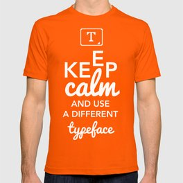 Keep Calm and Use A Different Typeface T-shirt