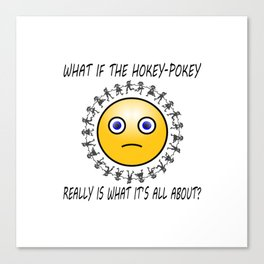 What if the Hokey-Pokey Really is What it's All About? Canvas Print