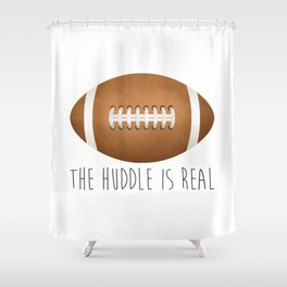 The Huddle Is Real Shower Curtain