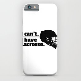 Lacrosse Can't Have Lacrosse Busy LAX Sport G.O.A.T Lacrosse Player Lacrosse Game ReLAX Steeze iPhone Case