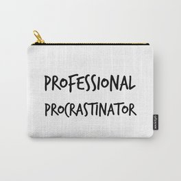 Professional Procrastinator Carry-All Pouch