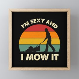 I'm Sexy And I Mow It Funny Lawn Mower Pun Landscape Framed Mini Art Print
