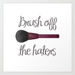 Brush Off The Haters Art Print