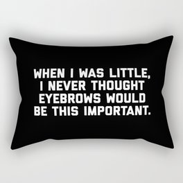 Eyebrows Are Important Funny Quote Rectangular Pillow