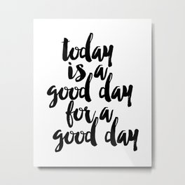 Today Is A Good Day For A Good Day Sign, FREE SHIPPING, Family Room Sign, Quote Metal Print