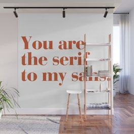 You are the serif to my sans Wall Mural