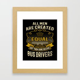All Men Are Created Equal But Then Some Become Bus Drivers Framed Art Print