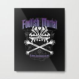 Foolish Mortal Metal Print